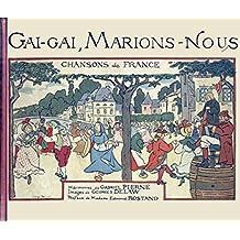 Gai, gai, marions-nous: Chansons de France (édition illustrée)