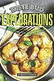 Taste Bud Explorations: 50 Original Cauliflower Recipes