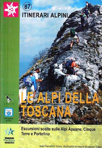 Le alpi della Toscana. Escursioni scelte sulle Alpi Apuane, Cinque Terre e Portofino (Itinerari alpini)