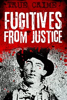 Fugitives from Justice: Audacious Bids for Freedom by [Kerr, Gordon]