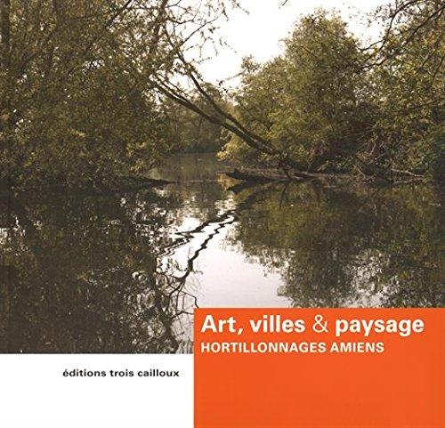 Art, villes & paysage : Hortillonnages Amiens 2010-2012
