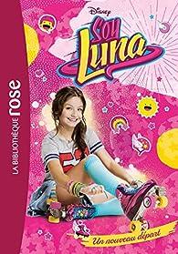 Soy Luna, tome 1 : Un nouveau départ par Catherine Kalengula