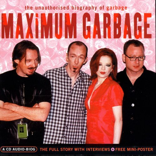 Maximum Garbage: The Unauthorised Biography