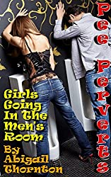 Pee Perverts: Girls Going in the Men's Room (English Edition)