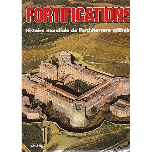 Fortifications : Histoire mondiale de l'architecture militaire