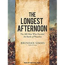The Longest Afternoon: The 400 Men Who Decided the Battle of Waterloo by Brendan Simms (2015-02-10)