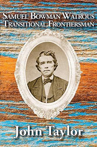 Samuel Bowman Watrous: Transitional Frontiersman
