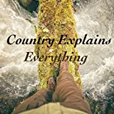 Country Explains Everything