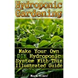 Hydroponic Gardening: Make Your Own DIY Hydroponic System with This Illustrated Guide: (Organic Gardening, Beginner's Gardening) (Gardening Guide) (English Edition)