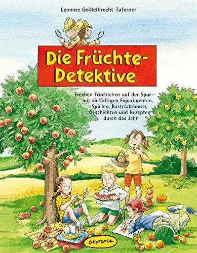 Preisvergleich Produktbild Die Früchte-Detektive: Frechen Früchtchen auf der Spur - mit vielfältigen Experimenten, Spielen, Bastelaktionen, Geschichten und Rezepten durch das Jahr
