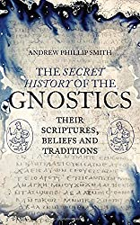 The Secret History of the Gnostics by Andrew Phillip Smith (2015-11-17)