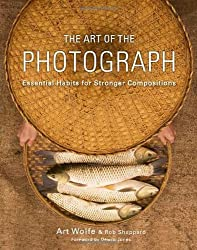 The Art of the Photograph: Essential Habits for Stronger Compositions by Inc. Art Wolfe (2013-12-03)