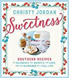 Sweetness: Southern Recipes to Celebrate the Warmth, the Love, and the Blessings of a Full Life by Christy Jordan (2016-11-07)