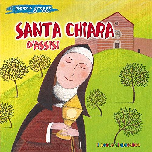 Santa Chiara d'Assisi. Il piccolo gregge. Ediz. illustrata