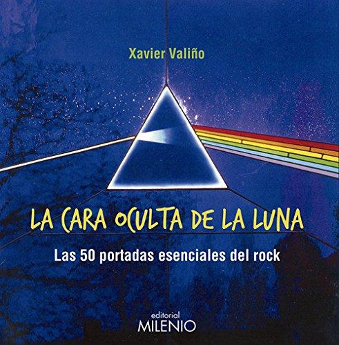 La cara oculta de la luna: Las 50 portadas esenciales del rock (Vinilomanía) por Xavier Valiño García