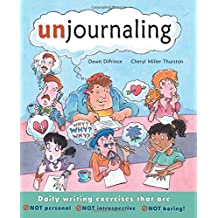 Unjournaling: Daily Writing Exercises That Are NOT Introspective, NOT Personal, NOT Boring: Daily Writing Exercises That Are NOT Personal, NOT Introspective, NOT Boring!
