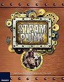 Steampunk: Jules Vernes Erben und ihre fantastischen Maschinen
