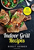 Indoor Grill Recipes: 49 tasty ideas for steak, burger, vegetables and co.