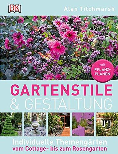 Gartenstile & Gestaltung: Individuelle Themengärten vom Cottage- bis zum Rosengarten -