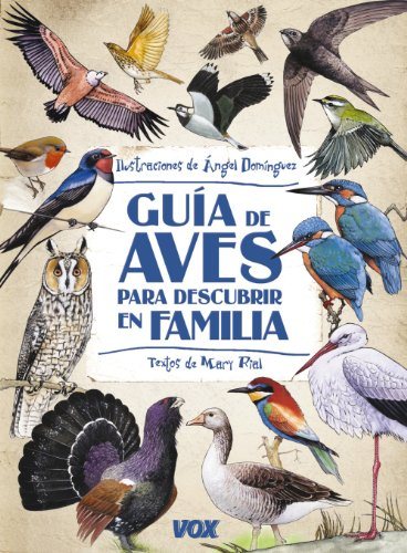 Guía de aves para descubrir en familia (Vox - Infantil / Juvenil - Castellano - A Partir De 5/6 Años - Guías De Campo) por Ángel Domínguez Gazpio