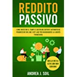 REDDITO PASSIVO: Come investire il tempo e costruire entrate automatiche progressive on line e off line per raggiungere la li