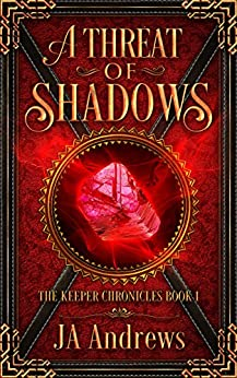 A Threat of Shadows (The Keeper Chronicles Book 1) by [Andrews, JA]