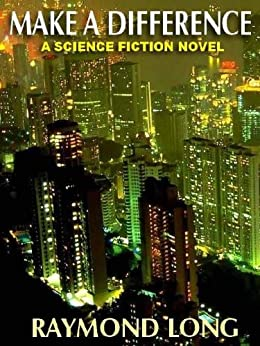 MAKE A DIFFERENCE: A NOVEL OF SCIENCE FICTIONAL SUSPENSE di [LONG, RAYMOND]