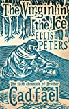 The Virgin In The Ice: 6 (Cadfael Chronicles)