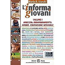 """Amicizia, Innamoramento, Amore, Educazione Sessuale (collana """"l'InformaGiovani"""", volume I)"""