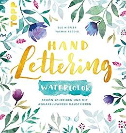 Handlettering Watercolor: Schön schreiben und mit Aquarellfarben illustrieren (German Edition) by [Reddig, Yasmin, Hiepler, Sue]