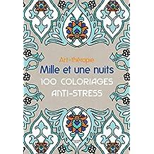 Art-thérapie: Mille et une nuits: 100 coloriages anti-stress