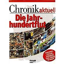 Chronik aktuell. Die Jahrhundertflut.