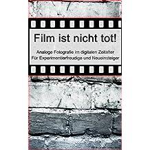 Film ist nicht tot! - Techniken für Experimentierfreudige und Einsteiger