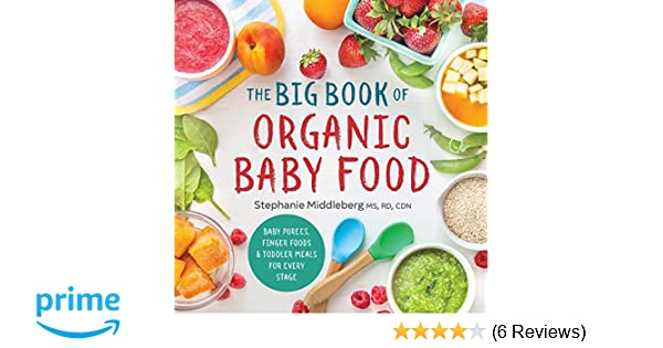 The big book of organic baby food baby purees finger foods and the big book of organic baby food baby purees finger foods and toddler meals for every stage amazon stephanie middleberg shannon douglas forumfinder Choice Image