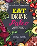 Eat Drink Paleo Cookbook: Over 110 Pa...