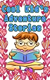 Cool Kid's Adventure Stories: Plus 11 othe awesome tales!