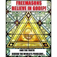 Freemasons Believe in God