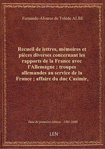 Recueil de lettres, mmoires et pices diverses concernant les rapports de la France avec l'Allemagn