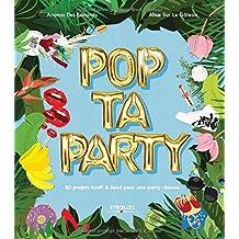 Pop Ta Party. 80 projets kraft & food pour une party réussie