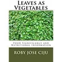 Leaves as Vegetables: Food Significance and Nutritional Information (English Edition)