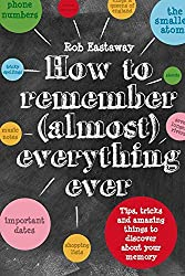 How to Remember (Almost) Everything, Ever!: Tips, Tricks and Fun to Turbo-Charge Your Memory by Rob Eastaway (2015-08-06)