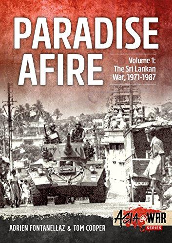 Paradise Afire, Volume 1: The Sri Lankan War, 1971-1987 (Asia@War) por Adrien Fontanellaz