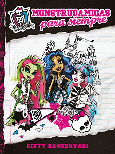 Monstruoamigas para siempre / Ghoulfriends Forever (Monster High) por Gitty Daneshvari