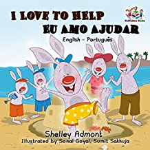 I Love to Help Eu Amo Ajudar (portuguese baby books, english portuguese kids, livros infantis em portugues do brasil) (English Portuguese Bilingual Collection) (Portuguese Edition)