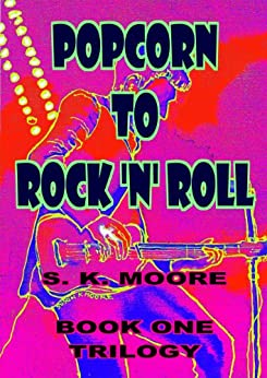 POPCORN TO ROCK 'N' ROLL: Book one -  Trilogy (Life and Death of a Pirate 1) by [Moore, S.K.]