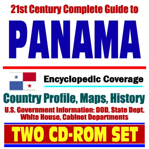 21st Century Complete Guide to Panama and the Panama Canal Zone - Encyclopedic Coverage, Country Profile, History, DOD, State Dept., White House, CIA Factbook (Two CD-ROM Set) -