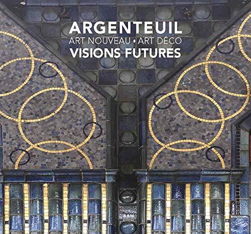 Argenteuil Art Nouveau - Art Déco Visions futures par Maurice Culot