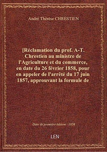 [Rclamation du prof. A-T. Chrestien au ministre de l'Agriculture et du commerce, en date du 26 fvr