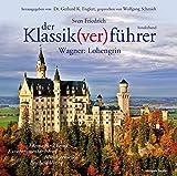 Der Klassik(ver) führer, Wagner: Lohengrin - Sven Friedrich