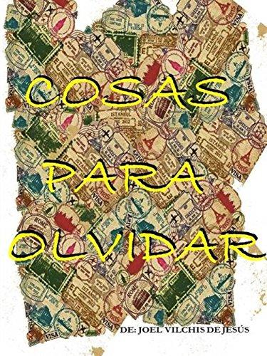 COSAS PARA OLVIDAR (1) por JOEL VILCHIS DE JESUS